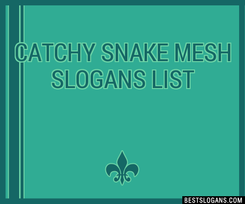 30 Catchy Snake Mesh Slogans List Taglines Phrases