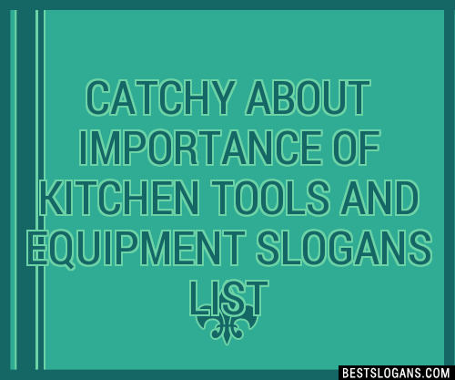 30 Catchy About Importance Of Kitchen Tools And Equipment Slogans List Taglines Phrases Names 2021