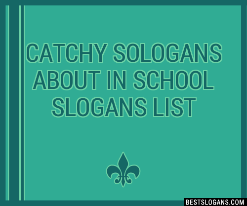 30+ Catchy Sologans About In School Slogans List, Taglines ...