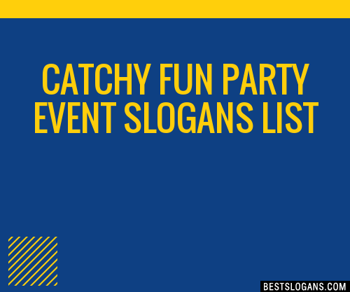 30+ Catchy Fun Party Event Slogans List, Taglines, Phrases ...